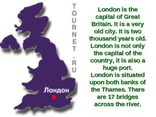 London is the capital of Great Britain. It is a very old city. It is two thou