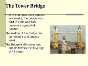 The Tower Bridge One of London's most famous landmarks, the bridge was built