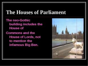 The Houses of Parliament The neo-Gothic building includes the House of Common