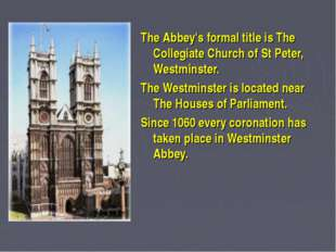 The Abbey's formal title is The Collegiate Church of St Peter, Westminster.