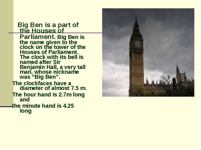 Big Ben is a part of the Houses of Parliament. Big Ben is the name given to...