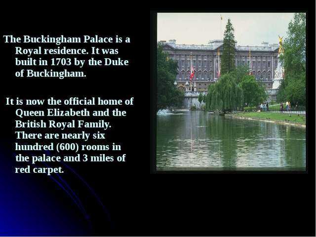 The Buckingham Palace is a Royal residence. It was built in 1703 by the Duke...