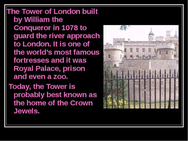 The Tower of London built by William the Conqueror in 1078 to guard the river...