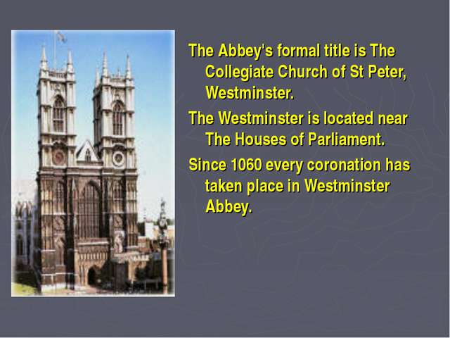 The Abbey's formal title is The Collegiate Church of St Peter, Westminster....