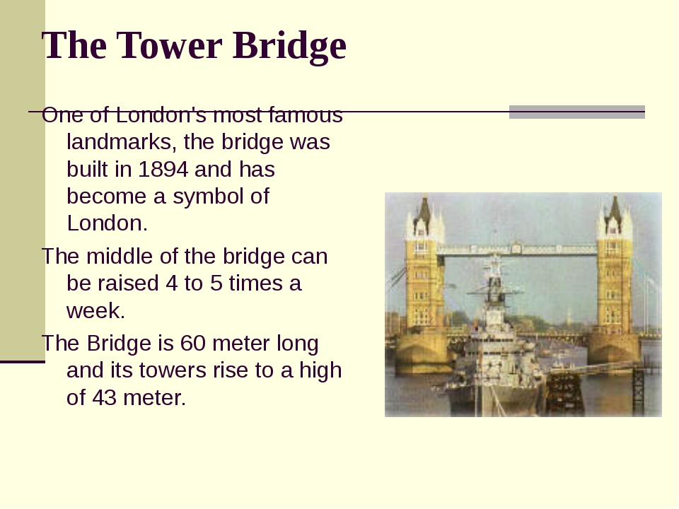 The Tower Bridge One of London's most famous landmarks, the bridge was built...