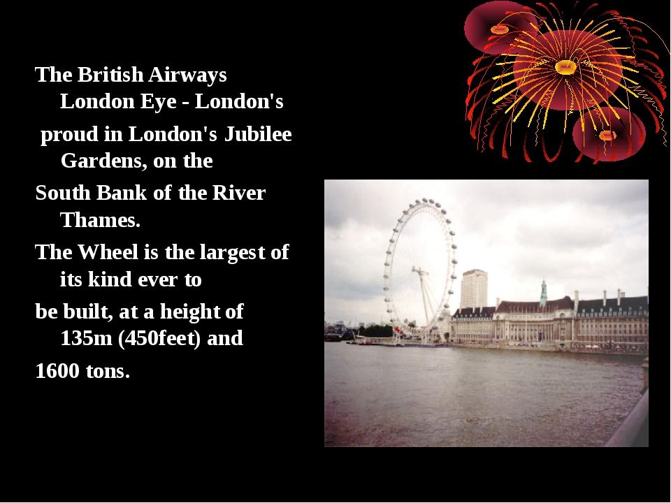 The British Airways London Eye - London's proud in London's Jubilee Gardens,...