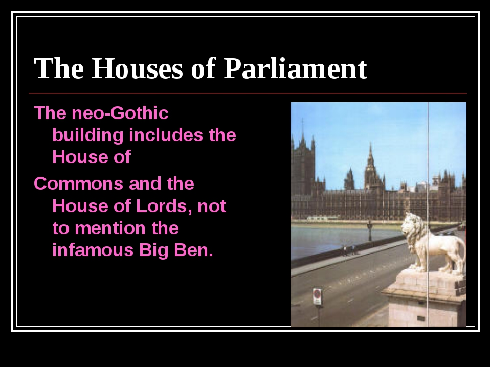 The Houses of Parliament The neo-Gothic building includes the House of Common...