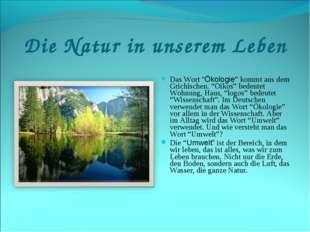 """Die Natur in unserem Leben Das Wort """"Ökologie"""" kommt aus dem Grichischen. """"Oi"""