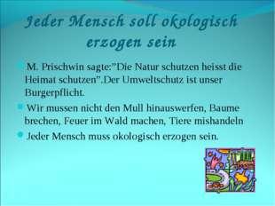 """Jeder Mensch soll okologisch erzogen sein M. Prischwin sagte:""""Die Natur schut"""