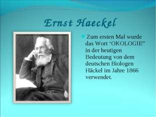 """Ernst Haeckel Zum ersten Mal wurde das Wort 'OKOLOGIE"""" in der heutigen Bedeu"""