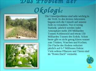 Das Problem der Okologie Die Umwelprobleme sind sehr wichtig in der Welt. In