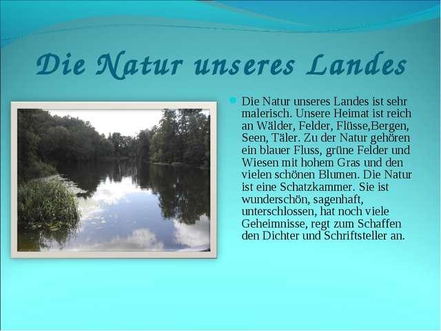 Die Natur unseres Landes Die Natur unseres Landes ist sehr malerisch. Unsere...