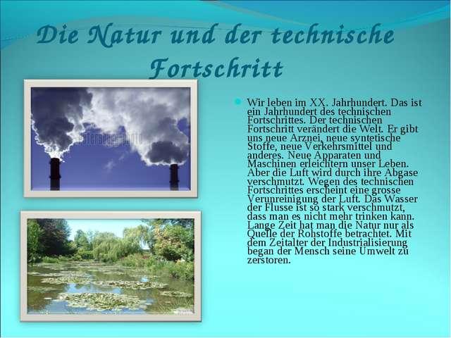Die Natur und der technische Fortschritt Wir leben im XX. Jahrhundert. Das is...