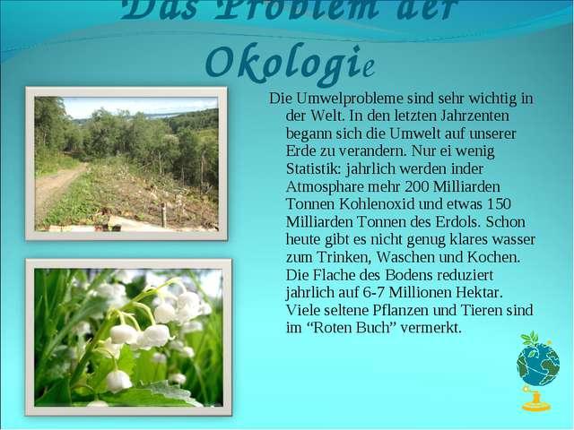 Das Problem der Okologie Die Umwelprobleme sind sehr wichtig in der Welt. In...