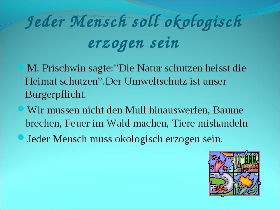 """Jeder Mensch soll okologisch erzogen sein M. Prischwin sagte:""""Die Natur schut..."""