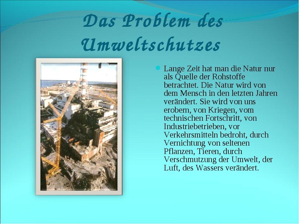 Das Problem des Umweltschutzes Lange Zeit hat man die Natur nur als Quelle d...