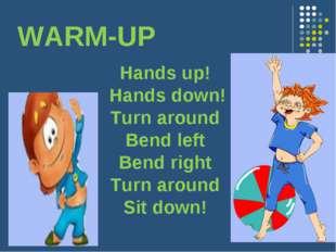 WARM-UP Hands up! Hands down! Turn around Bend left Bend right Turn around Si