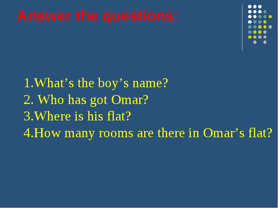 Answer the questions: 1.What's the boy's name? 2. Who has got Omar? 3.Where i...