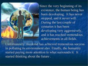 Since the very beginning of its existence, the human being has been developi