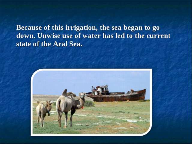 Because of this irrigation, the sea began to go down. Unwise use of water has...