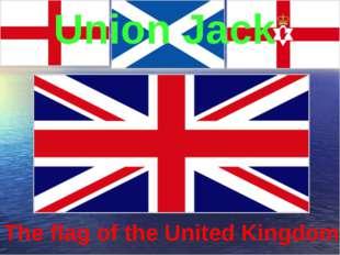 Union Jack The flag of the United Kingdom