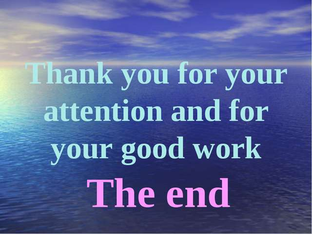 Thank you for your attention and for your good work The end