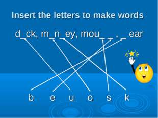 Insert the letters to make words d_ck, m_n_ey, mou_ _ , _ ear b e u o s k