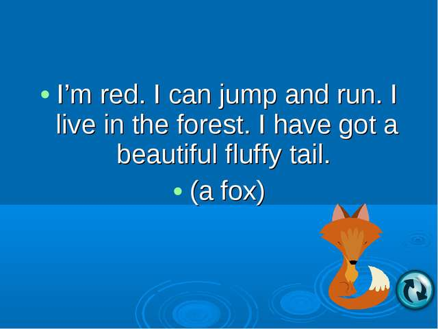 I'm red. I can jump and run. I live in the forest. I have got a beautiful flu...