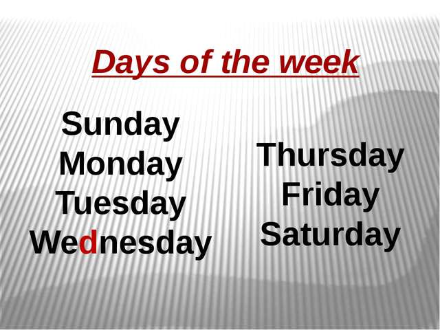 Days of the week Sunday Monday Tuesday Wednesday Thursday Friday Saturday
