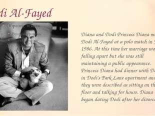 Dodi Al-Fayed Diana and Dodi Princess Diana met Dodi Al-Fayed at a polo match