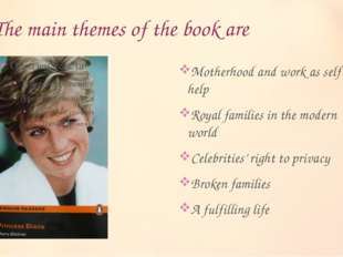 The main themes of the book are Motherhood and work as self-help Royal famili