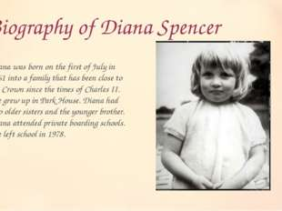 Biography of Diana Spencer Diana was born on the first of July in 1961 into a