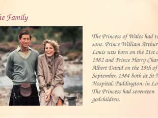 The Family The Princess of Wales had two sons. Prince William Arthur Philip