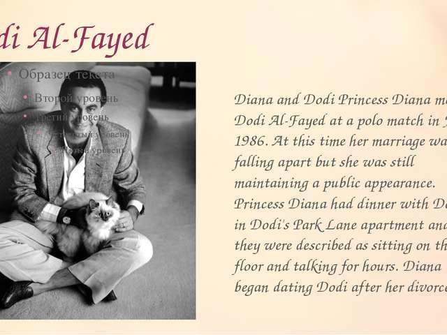 Dodi Al-Fayed Diana and Dodi Princess Diana met Dodi Al-Fayed at a polo match...