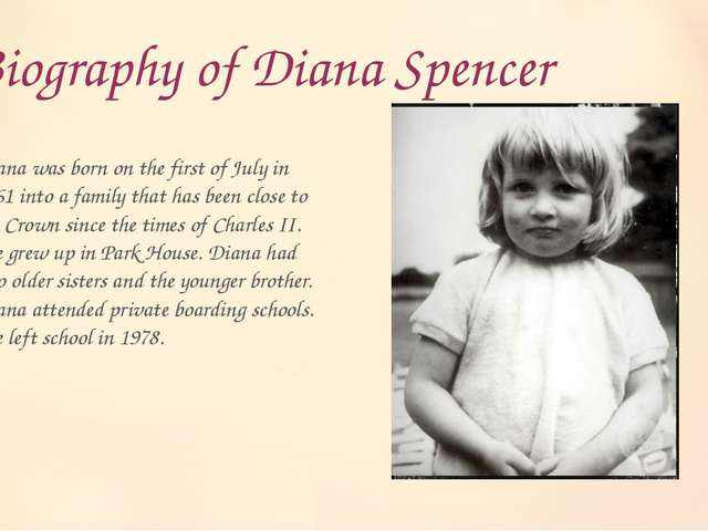 Biography of Diana Spencer Diana was born on the first of July in 1961 into a...