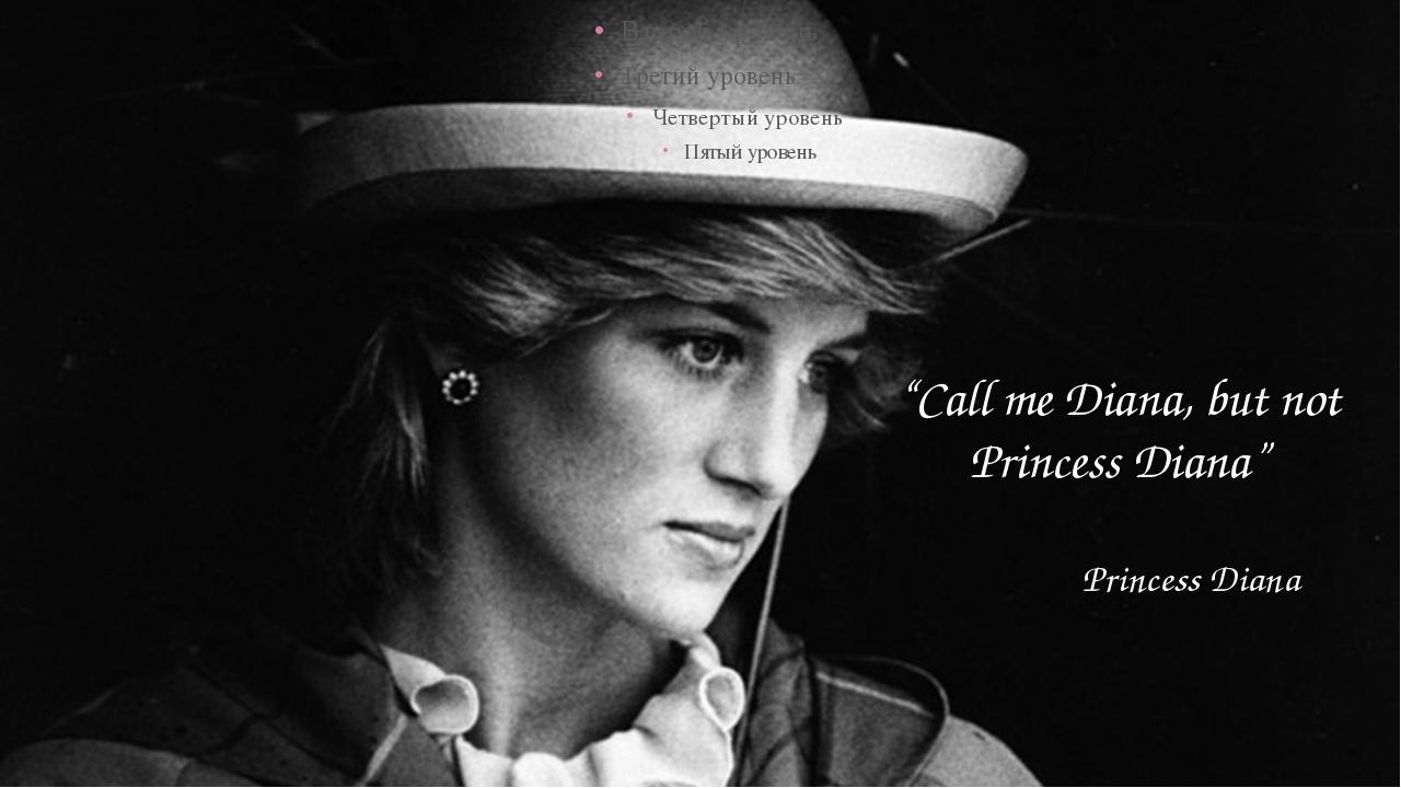 """""""Call me Diana, but not Princess Diana"""" Princess Diana"""
