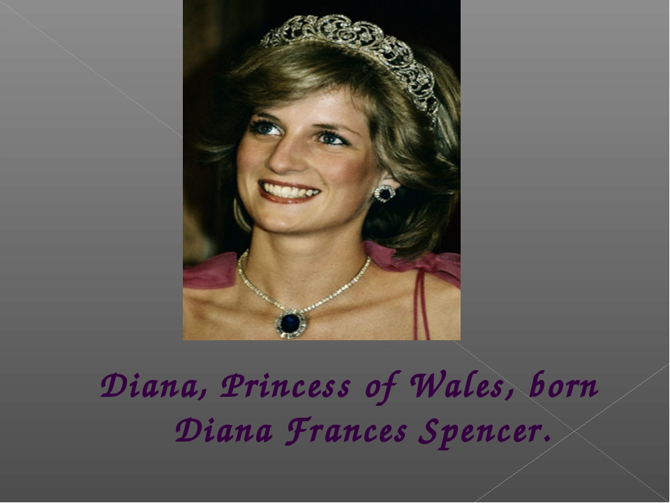 Diana, Princess of Wales, born Diana Frances Spencer.