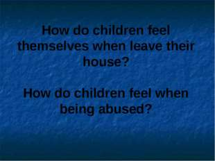 How do children feel themselves when leave their house? How do children feel