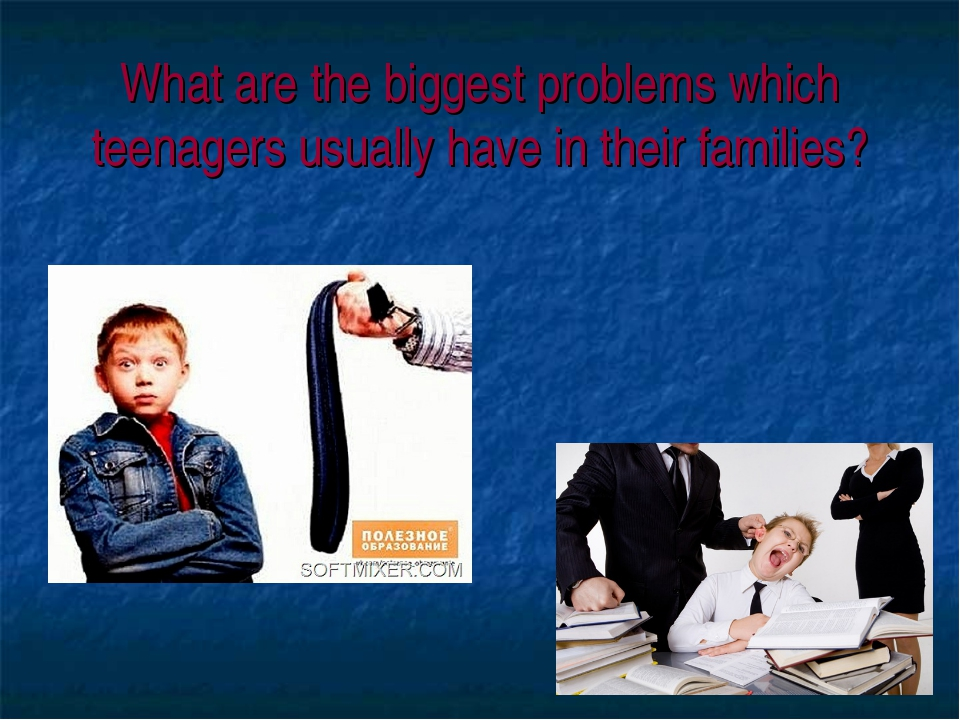 What are the biggest problems which teenagers usually have in their families?