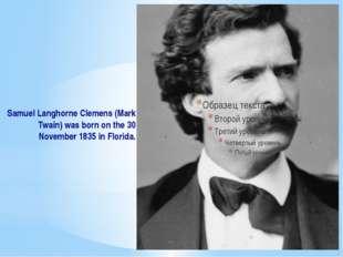 Samuel Langhorne Clemens (Mark Twain) was born on the 30 November 1835 in Flo