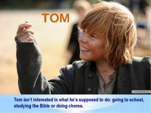 Tom isn't interested in what he's supposed to do: going to school, studying t