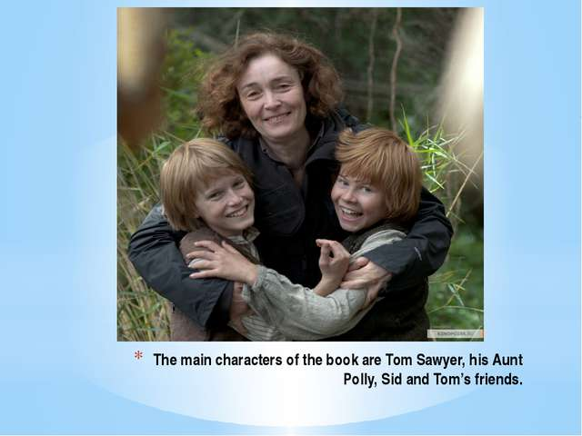The main characters of the book are Tom Sawyer, his Aunt Polly, Sid and Tom's...