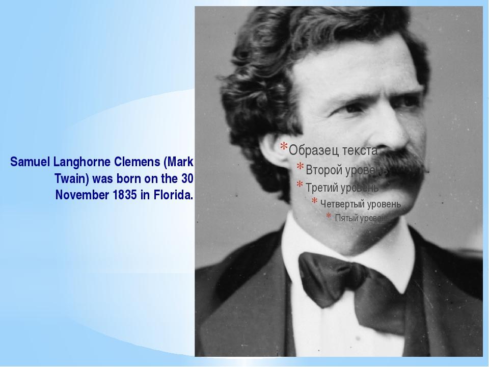 Samuel Langhorne Clemens (Mark Twain) was born on the 30 November 1835 in Flo...