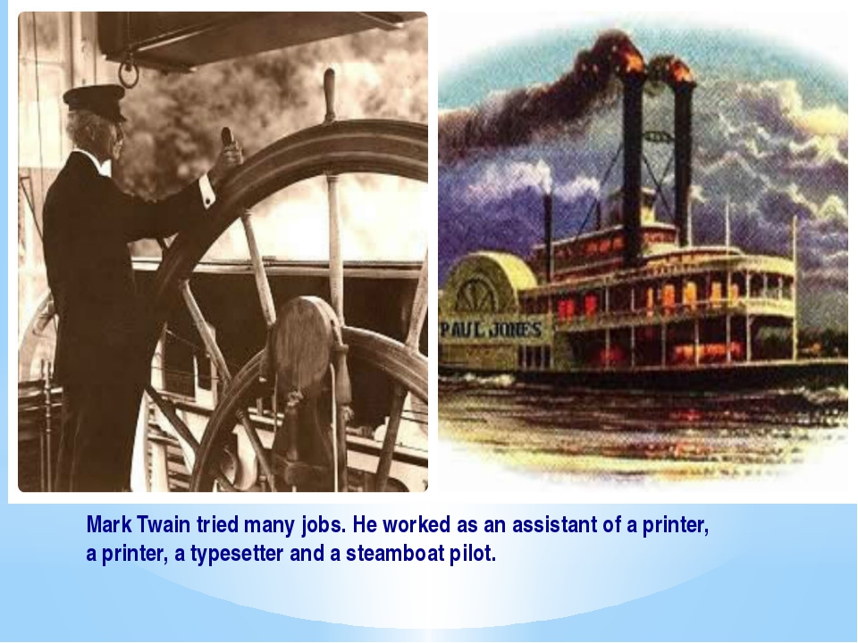Mark Twain tried many jobs. He worked as an assistant of a printer, a printer...