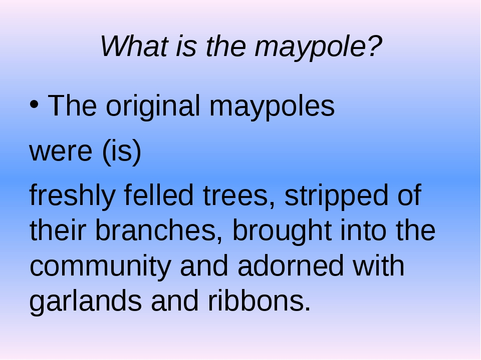 What is the maypole? The original maypoles were (is) freshly felled trees, st...