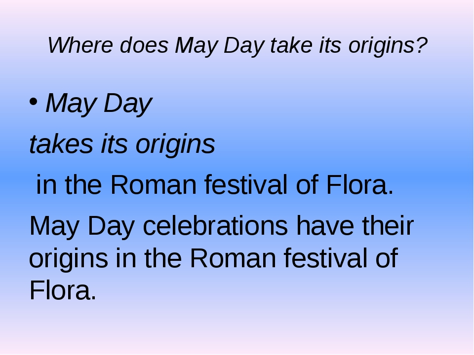 Where does May Day take its origins? May Day takes its origins in the Roman f...