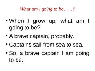 What am I going to be……? When I grow up, what am I going to be? A brave capta