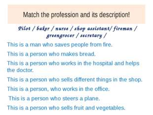Match the profession and its description! Pilot / baker / nurse / shop assist