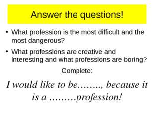 Answer the questions! What profession is the most difficult and the most dang