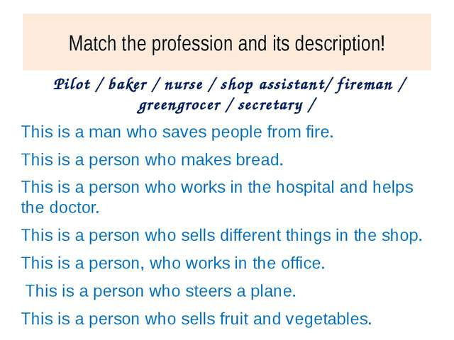 Match the profession and its description! Pilot / baker / nurse / shop assist...